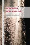 Goodness, God, and Evil - David E. Alexander