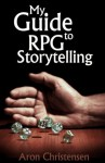 My Guide to RPG Storytelling - Aron Christensen, Erica Lindquist
