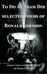 To Do as Adam Did: Selected Poems of Ronald Johnson - Ronald Johnson