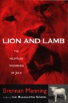 Lion and Lamb: The Relentless Tenderness of Jesus - Brennan Manning