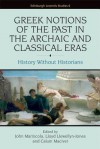 Greek Notions of the Past in the Archaic and Classical Eras: History Without Historians - John Marincola