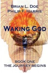 Waking God: Book One the Journey Begins - Brian L. Doe, Philip F. Harris