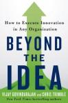 Beyond the Idea: How to Execute Innovation in Any Organization - Vijay Govindarajan, Chris Trimble