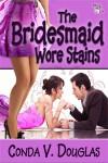 The Bridesmaid Wore Stains - Conda V. Douglas