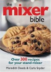 The Mixer Bible: Over 300 Recipes for Your Stand Mixer - Meredith Deeds, Carla Snyder