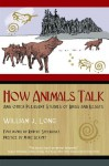 How Animals Talk: And Other Pleasant Studies of Birds and Beasts - William J. Long, Charles Copeland