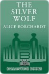 The Silver Wolf (Legends of the Wolf #1) - Alice Borchardt