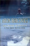 From Seven to Heaven: A True Cancer Survivor Story - Aron Bercovici