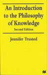 An Introduction to the Philosophy of Knowledge - Jennifer Trusted