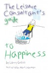 The Leisure Consultant's Guide to Happiness - Larry Gross
