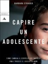 Capire un adolescente (Oscar saggi) (Italian Edition) - Barbara Strauch, C. Serra