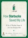 How Starbucks Saved My Life: A Son of Privilege Learns to Live Like Everyone Else (MP3 Book) - Michael Gates Gill, Dylan Baker