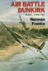 The Air Battle Of Dunkirk - Norman L.R. Franks