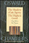 The Highest Good/The Shadow of an Agony - Oswald Chambers