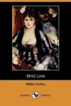 Blind Love (Dodo Press) - Wilkie Collins, Walter Besant