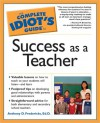 The Complete Idiot's Guide to Success as a Teacher - Anthony D. Fredericks