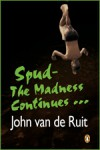The Madness Continues, a Spud Novel - John van de Ruit