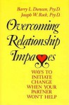 Overcoming Relationship Impasses: Ways to Initiate Change When Your Partner Won't Help - Barry L. Duncan, Joseph W. Rock