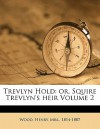 Trevlyn Hold: Or, Squire Trevlyn's Heir Volume 2 - Mrs. Henry Wood