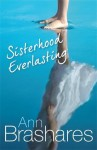 Sisterhood Everlasting (The Sisterhood of the Travelling Pants) - Ann Brashares