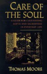 Care of the Soul: A Guide for Cultivating Depth and Sacredness in Everyday Life - Thomas Moore