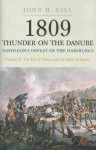 1809 Thunder On The Danube: Napoleon's Defeat of the Habsburgs, Vol. II: The Fall of Vienna and the Battle of Aspern - John Gill