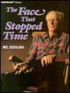 Face That Stopped Time - Mel Cebulash