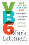 VB6: Eat Vegan Before 6:00 to Lose Weight and Restore Your Health... For Good - Mark Bittman