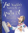 You Wouldn't Want to Be on Apollo 13!: A Mission You'd Rather Not Go on - Ian Graham, David Antram, David Salariya