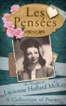 Les Pensées: The Thoughts of Lucienne Hollard McKay - Lucienne Hollard McKay, Lilian Polk, Anne Victory
