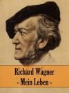 Richard Wagner - Mein Leben (German Edition) - Richard Wagner, E. Döhnert