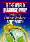 Is the World Running Down? Crisis in the Christian Worldview - Gary North