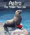 Astro: The Steller Sea Lion - Jeanne Walker Harvey, Shennen Bersani