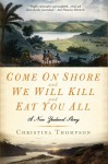 Come on Shore and We Will Kill and Eat You All - Christina Thompson