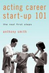 Acting Career Start-Up 101: The Real First Steps - Anthony Smith