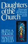 Daughters of the Church: Women and ministry from New Testament times to the present - Ruth A. Tucker, Walter L. Liefeld
