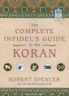 The Complete Infidel's Guide to the Koran - Robert Spencer, Lloyd James