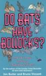 Do Bats Have Bollocks? - Jon Butler, Bruno Vincent