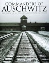 Commanders Of Auschwitz: The SS Officers Who Ran The Largest Nazi Concentration Camp -1940-1945 - Jeremy Dixon