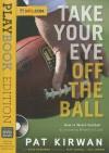Take Your Eye Off the Ball - Pat Kirwan, David Seigerman