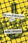 The King of Methlehem: A Novel - Mark Lindquist