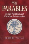 The Parables: Jewish Tradition and Christian Interpretation - Brad H. Young