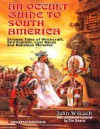 An Occult Guide to South America - John Wilcock, Tim R. Swartz