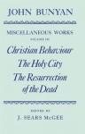 The Miscellaneous Works of John Bunyan: Volume 3: Christian Behaviour, the Holy City, the Resurrection of the Dead - John Bunyan