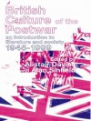 British Culture of the Post-War: An Introduction to Literature and Society 1945-1999 - Alastair Davies, Alan Sinfield
