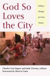 God So Loves the City: Seeking a Theology for Urban Mission - Charles E. Van Engen, Jude Tiersma
