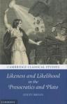 Likeness and Likelihood in the Presocratics and Plato - Jenny Bryan