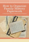 How to Organize Family History Paperwork: A Genealogist's Guide to Effective Record Keeping - Denise May Levenick