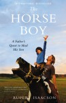 The Horse Boy: A Father's Quest to Heal His Son - Rupert Isaacson