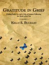 Gratitude in Grief: Finding Daily Joy and a Life of Purpose Following the Death of My Son - Kelly S. Buckley